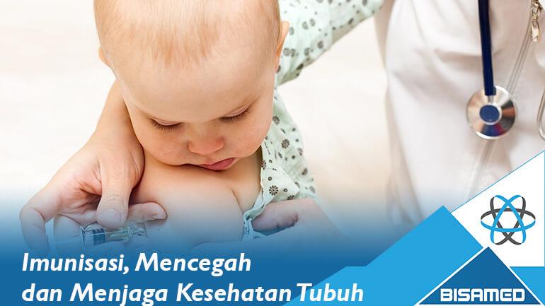Imunisasi, Mencegah dan Menjaga Kesehatan Tubuh